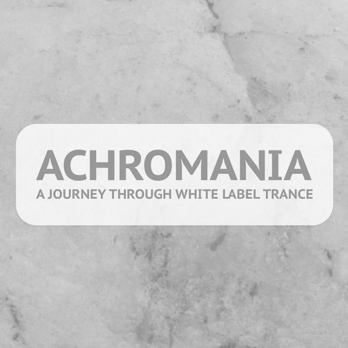Achromania - A Journey Through White Label Trance Album