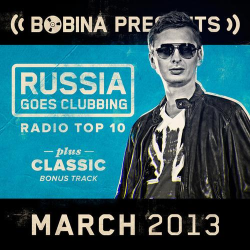 Album Art - Bobina presents Russia Goes Clubbing Radio Top 10 - March 2013