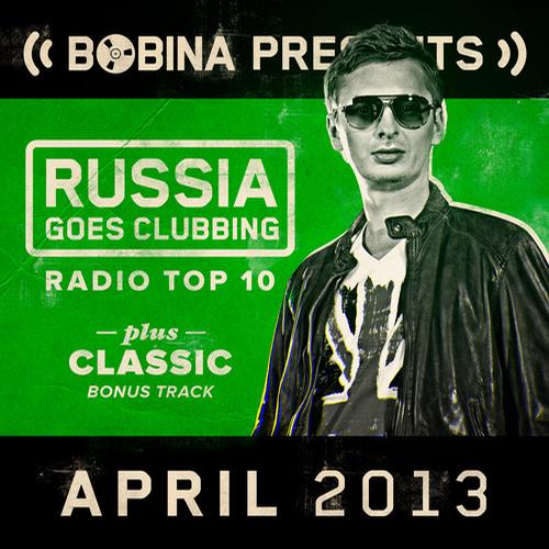 Album Art - Bobina presents Russia Goes Clubbing Radio Top 10 April 2013