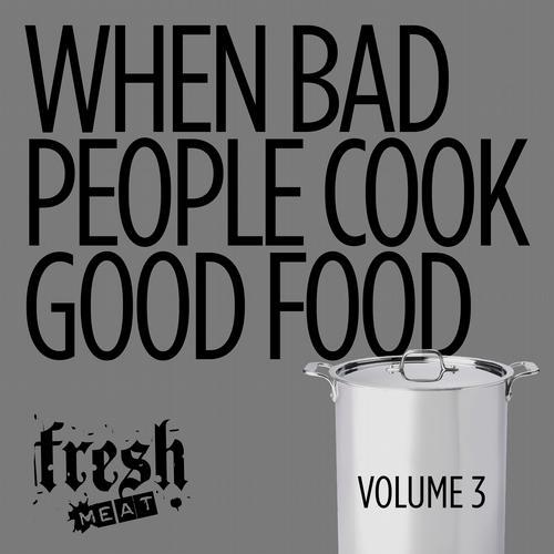 Album Art - When Bad People Cook Good Food Volume Three
