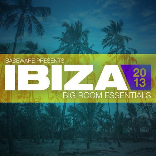 Album Art - Baseware presents Ibiza 2013: Big Room Essentials
