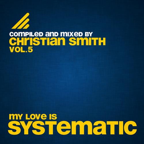 Album Art - My Love Is Systematic, Vol. 5 (Compiled and Mixed by Christian Smith)