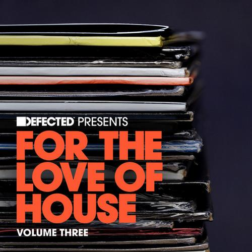 Album Art - Defected presents For The Love Of House Volume 3