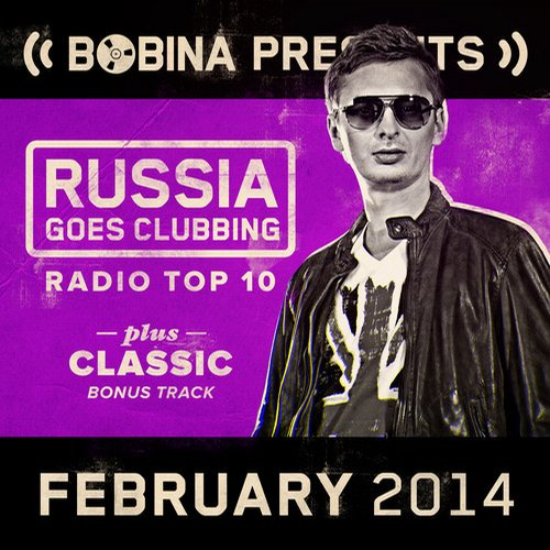 Album Art - Bobina presents Russia Goes Clubbing Radio Top 10 February 2014