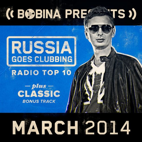 Album Art - Bobina presents Russia Goes Clubbing Radio Top 10 March 2014