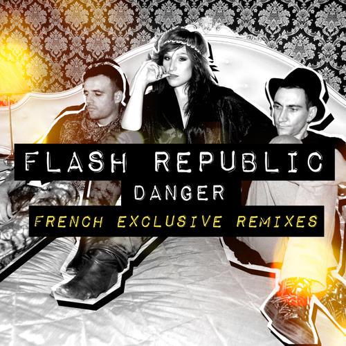Album Art - Flash Republic - Danger (French Exclusive Remixes)