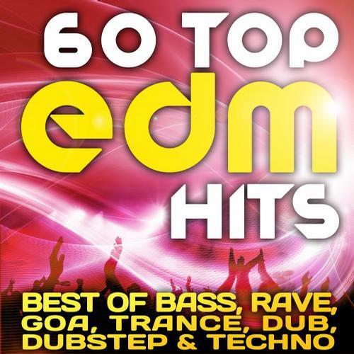 Album Art - 60 Top EDM Hits (Best of Bass, Trance, Rave, Dubstep, Techno, Dub, Psy, Goa)