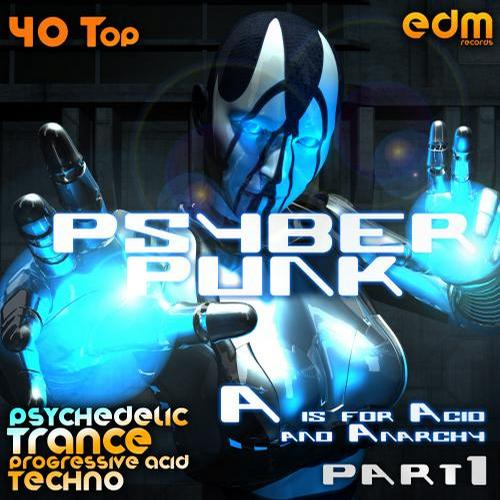 Album Art - Psyber Punk Part 1 -  A is for Acid & Anarchy (40 Top Psychedelic Trance, Progressive Acid Techno)