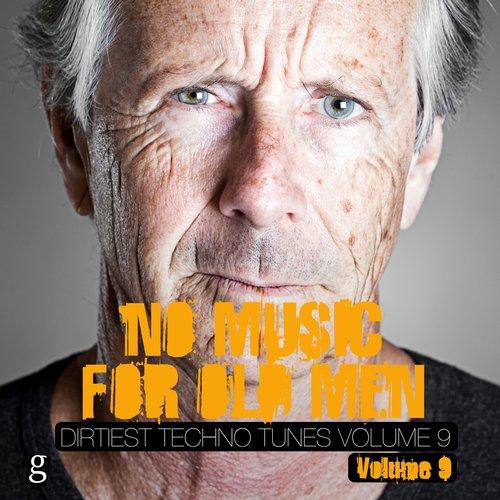 Album Art - No Music for Old Men, Vol. 9 - Dirtiest Techno Tunes