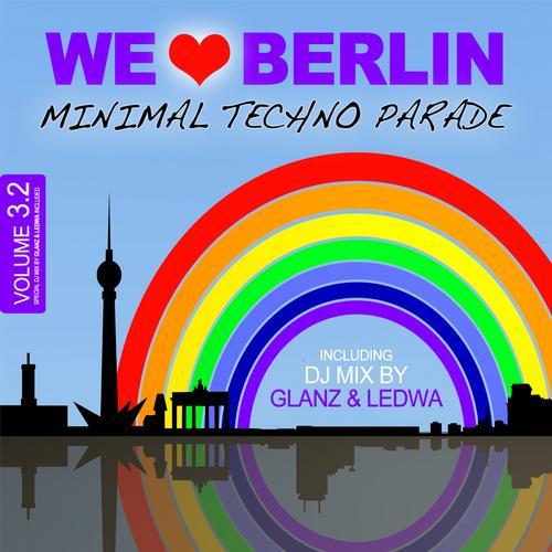 Album Art - We Love Berlin 3.2 - Minimal Techno Parade (Incl. DJ Mix By Glanz & Ledwa)