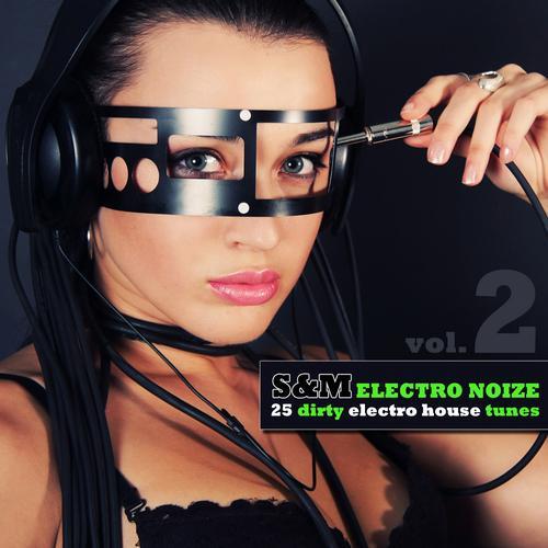 Album Art - S&M Electro Noize Vol. 2 - 25 Dirty Electro House Tunes