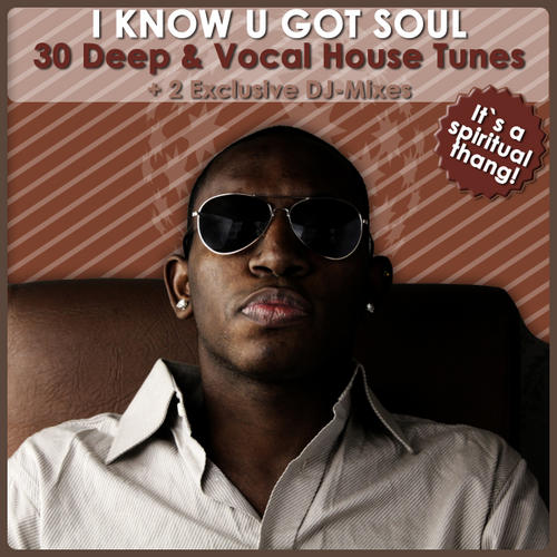 Album Art - I Know U Got Soul - 30 Deep & Vocal House Tunes (2 Exclusive DJ-Mixes)