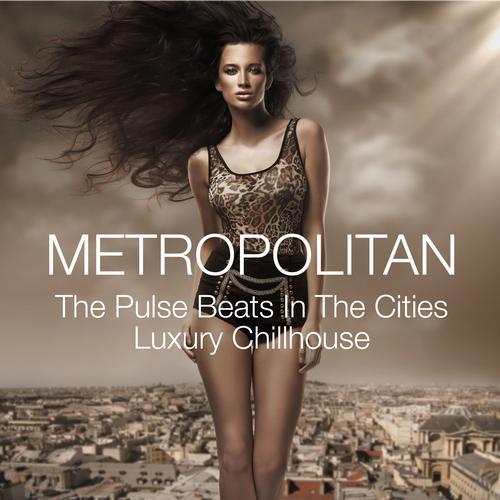 Album Art - Metropolitan - The Pulse Beats in the Cities Luxury Chillhouse