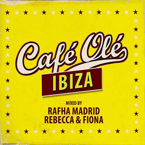 Album Art - Cafe Ole Ibiza (Mixed By Rafha Madrid and Rebecca & Fiona)