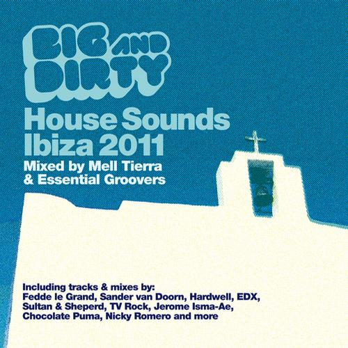 Album Art - Big And Dirty House Sounds Ibiza 2011 - Mixed by Mell Tierra & Essential Groovers