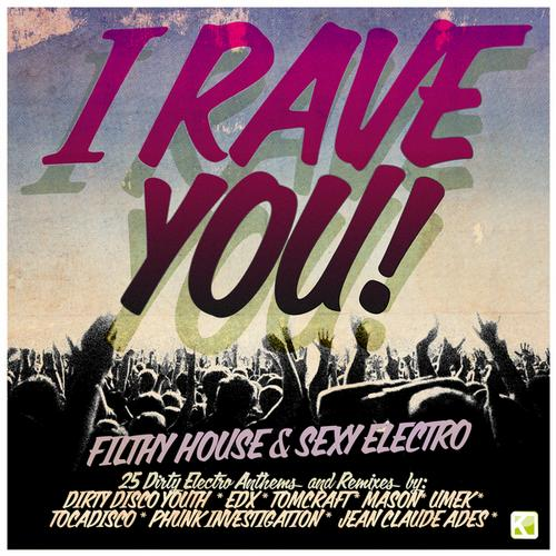 Album Art - I Rave You! - Filthy House & Sexy Electro