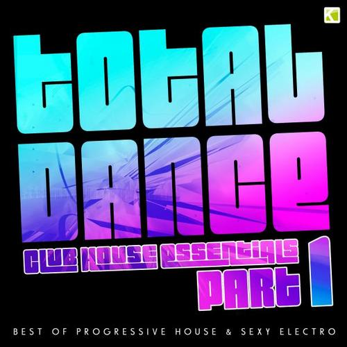 Album Art - Total Dance - Club House Essentials, Pt. 1 (Best of Progressive House & Sexy Electro)