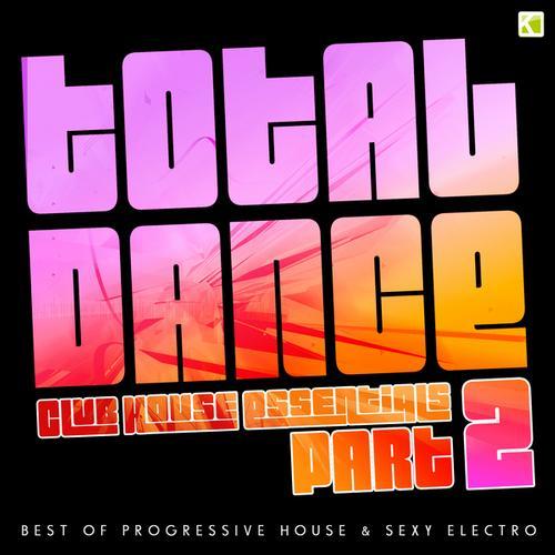 Album Art - Total Dance - Club House Essentials, Pt. 2 (Best of Progressive House & Sexy Electro)