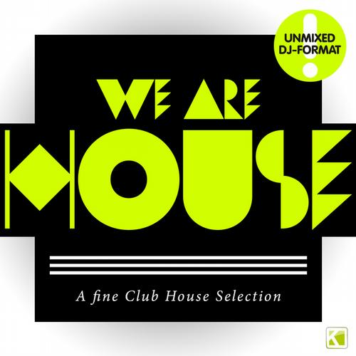 Album Art - We Are House - A Fine Club House Selection (Unmixed DJ Format)