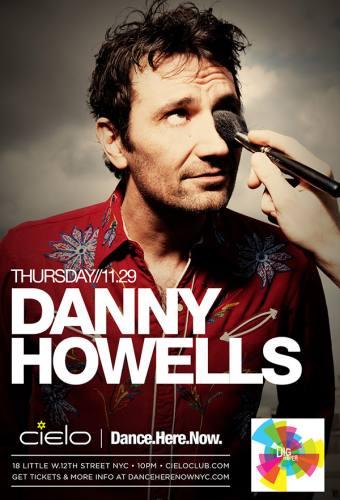 Danny Howells ~ Dance.Here.Now. @ Cielo 11/29 Free B4 11pm w/ RSVP