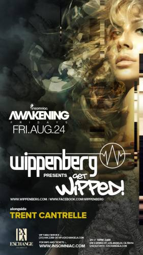 Wippenberg presents Get Wipped by Insomniac at Exchange L.A. Friday, 24 August 2012