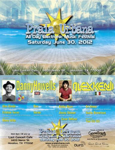 Praia Urbana Houston 24 W/ Danny Howells, Alex Kenji Saturday June 30th