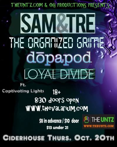 SAM & TRE with THE ORGANIZED GRIME, DOPAPOD, LOYAL DIVIDE