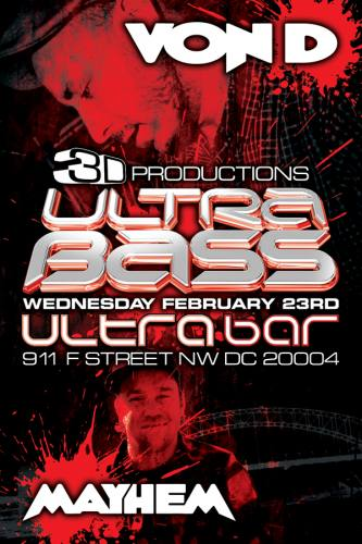2-23- 3D \\ULTRABASS// Von D & Mayhem -$10-Wed. Feb. 23