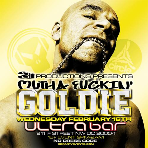 3D   Mutha Fuckin' GOLDIE - Wed. February 16th @ ULTRABAR DC