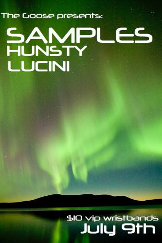 SAMPLES ★ HUNSTY ★ LUCINI @the Goose Bar - FRIDAY - July 9th