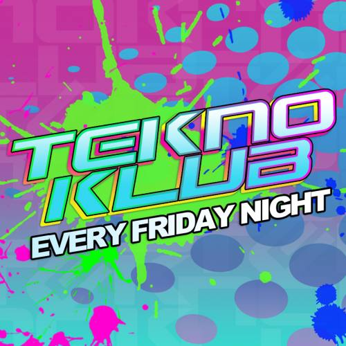 TEKNOKLUB! Every Friday!
