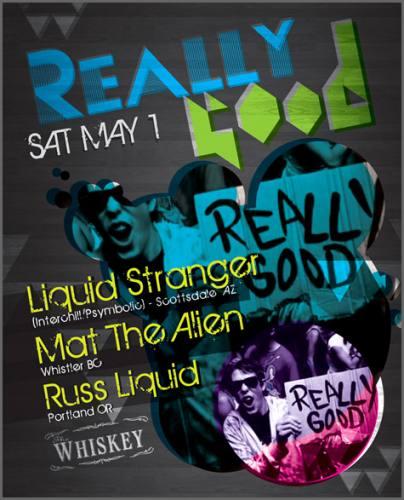 REALLY GOOD featuring: Liquid Stranger + Mat The Alien + Russ Liquid :: Portland, May 1st