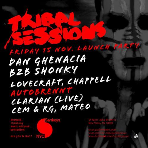 11/15 Sankeys NYC ~ Tribal Sessions Launch w/ Dan Ghenacia b2b Shonky/Lovecraft/Chappel/Clarian [Live]/Cem & Rg/Mateo