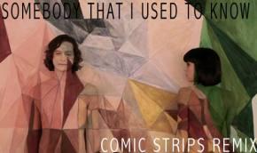 Gotye - Somebody That I Used To Know (Comic Strips Remix)