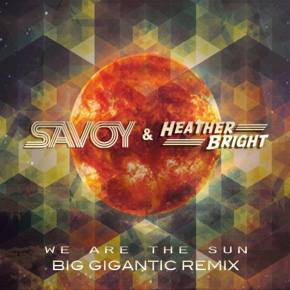 SAVOY & Heather Bright - We Are The Sun (Big Gigantic Remix)