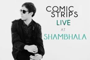 Comic Strips: Live At Shambhala 2012 Preview