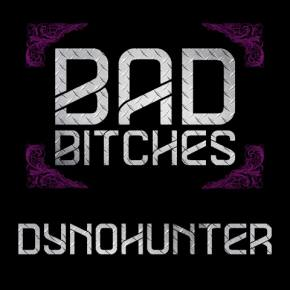 DYNOHUNTER: Bad Bitches