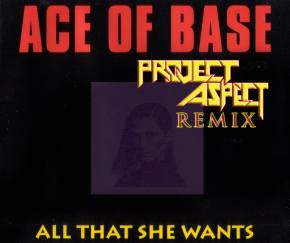 Ace Of Base: All That She Wants (Project Aspect Remix)