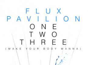 Flux Pavilion: OneTwoThree (Make Your Body Wanna)