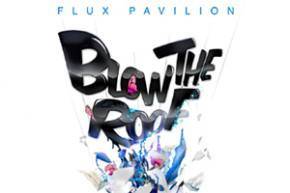 Flux Pavilion: Blow The Roof EP Review