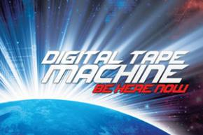 Digital Tape Machine: Be Here Now Review + Exclusive Premiere