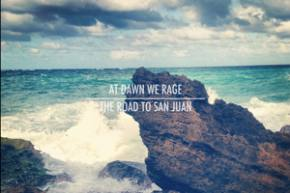 At Dawn We Rage: The Road to San Juan