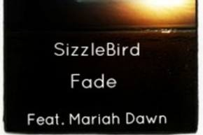 SizzleBird: Fade ft Mariah Dawn Preview