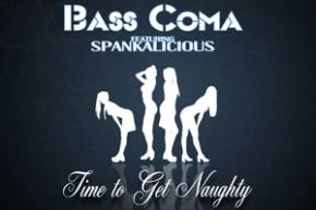 Bass Coma ft Spankalicious - Time to Get Naughty [EXCLUSIVE PREMIERE]