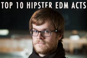 Top 10 Hipster EDM Artists Preview