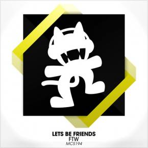 Lets Be Friends - FTW [Out NOW on Monstercat]