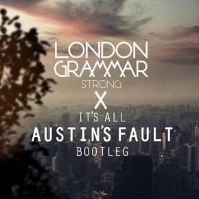 London Grammar - Strong (It's All Austin's Fault Bootleg) [EXCLUSIVE PREMIERE]