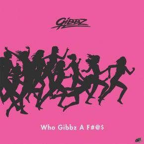 GiBBZ - Who Gibbz A F#@$ [Out NOW on Lowtemp]