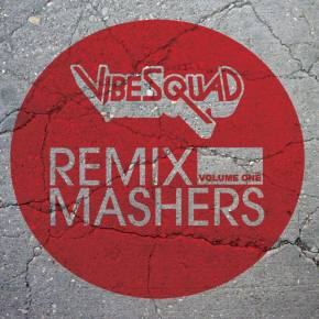 VibeSquaD Presents 'Remix Mashers Volume 1' - Free Download