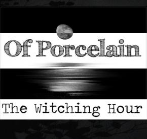 Of Porcelain - The Witching Hour (Ooah)